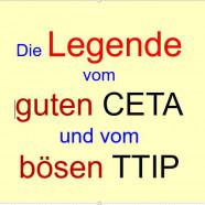 Die Legende vom guten CETA und bösen TTIP