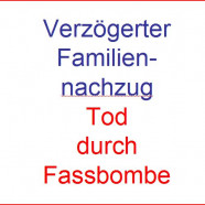 Bayern verzögert Familiennachzug: Tod durch Fassbombe