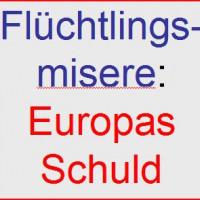Flüchtlingsmisere: Europas Schuld